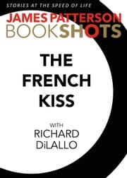 The French Kiss - A Detective Luc Moncrief Story ebook by James Patterson,Richard DiLallo