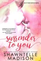 Surrender to You ebook by Shawntelle Madison
