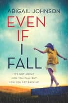 Even If I Fall ebook by Abigail Johnson