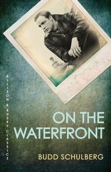 On the Waterfront ebook by Budd Schulberg