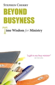 Beyond Busyness - Time Wisdom for Ministry ebook by Stephen Cherry