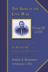 The Army in the Civil War: The Virginia Campaign, Volume 12 of 16 ebook by Humphreys, Andrew A.