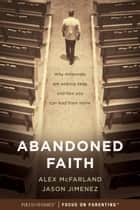 Abandoned Faith - Why Millennials Are Walking Away and How You Can Lead Them Home ebook by Alex McFarland, Jason Jimenez