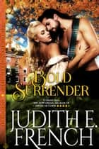 Bold Surrender (The Triumphant Hearts Series, Book 3) ebook by Judith E. French