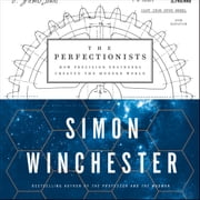The Perfectionists - How Precision Engineers Created the Modern World audiobook by Simon Winchester