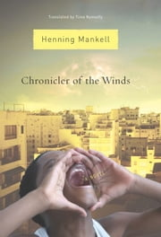 Chronicler of the Winds - A Novel ebook by Henning Mankell,Tiina Nunnally