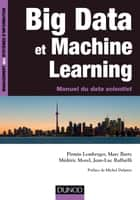 Big Data et machine learning - Manuel du data scientist ebook by Pirmin Lemberger, Marc Batty, Médéric Morel,...
