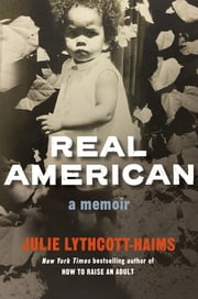 Real American - A Memoir ebook by Julie Lythcott-Haims