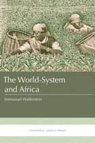 The World-System and Africa ebook by Immanuel Wallerstein