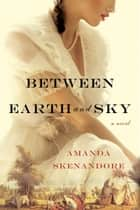 Between Earth and Sky ebook by Amanda Skenandore