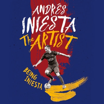 The Artist: Being Iniesta audiobook by Andrés Iniesta