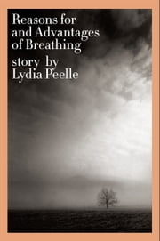 Reasons for and Advantages of Breathing ebook by Lydia Peelle