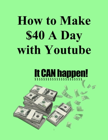 How to Make $40 A Day with Youtube ebook by TC King