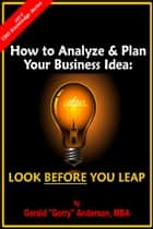 How to Analyze & Plan Your Business Idea: Look Before You Leap ebook by Gerald Anderson