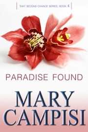 Paradise Found - That Second Chance: Book Four ebook by Mary Campisi