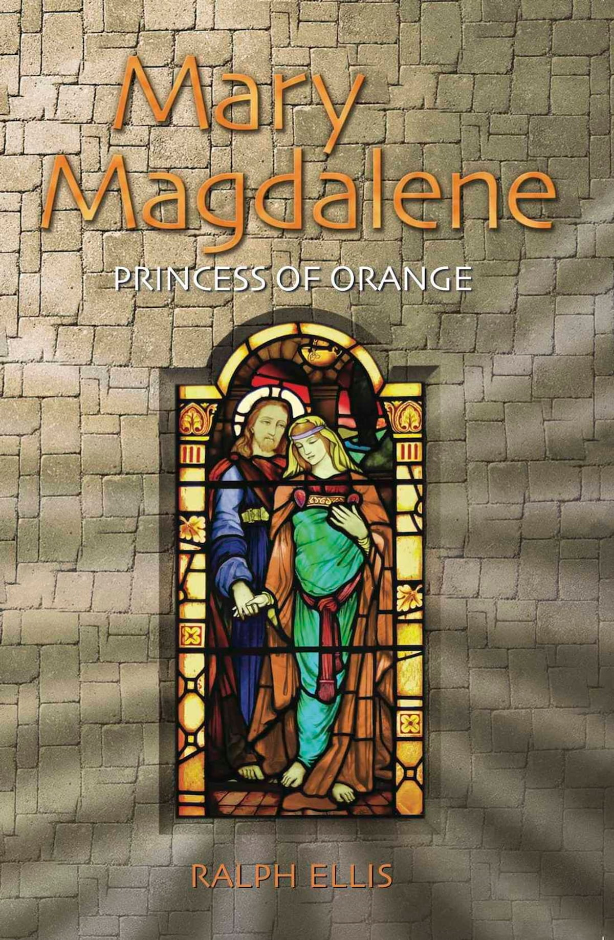 Mary Magdalene, Princess of Orange eBook by ralph ellis ...