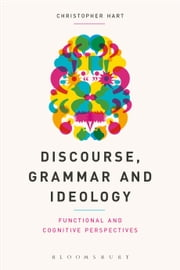 Discourse, Grammar and Ideology - Functional and Cognitive Perspectives ebook by Christopher Hart