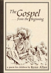The Gospel: From the Beginning... ebook by Kenn Allan