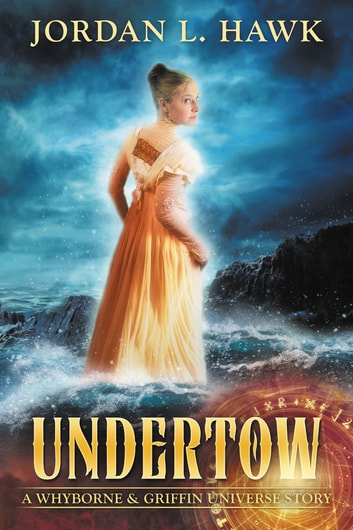 Undertow - A Whyborne & Griffin Universe Story ebook by Jordan L. Hawk