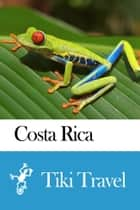 Costa Rica Travel Guide - Tiki Travel ebook by Tiki Travel