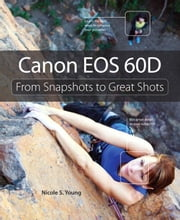 Canon EOS 60D: From Snapshots to Great Shots ebook by Young, NicoleNicole