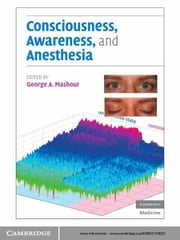 Consciousness, Awareness, and Anesthesia ebook by George A. Mashour, MD PhD