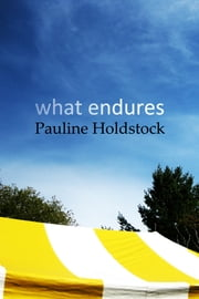 What Endures ebook by Pauline Holdstock