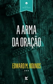 A Arma da Oração ebook by Edward M. Bounds