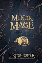 Minor Mage ebook by T. Kingfisher