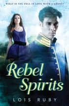 Rebel Spirits ebook by Lois Ruby