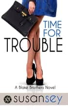 Time for Trouble - The Blake Brothers Trilogy, book 3 ebook by Susan Sey