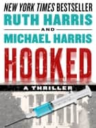 Hooked, A Thriller ebook by Ruth Harris and Michael Harris