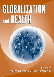 Globalization and Health ebook by Ichiro Kawachi,Sarah Wamala