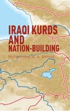 Iraqi Kurds and Nation-Building ebook by Mohammed M. A. Ahmed