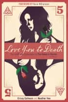 Love You to Death — Season 5 - The Unofficial Companion to The Vampire Diaries ebook by Crissy Calhoun, Heather Vee, Kevin Williamson