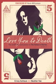 Love You to Death — Season 5 - The Unofficial Companion to The Vampire Diaries ebook by Crissy Calhoun,Heather Vee,Kevin Williamson