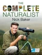 The Complete Naturalist ebook by Nick Baker