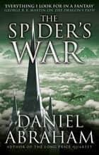 The Spider's War - Book Five of the Dagger and the Coin ebook by Daniel Abraham
