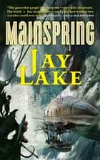 Mainspring ebook by Jay Lake