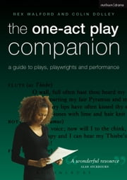 The One-Act Play Companion - A Guide to plays, playwrights and performance ebook by Colin Dolley,Rex Walford