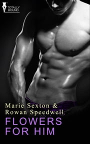 Flowers for Him ebook by Marie Sexton,Rowan Speedwell