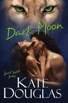 Dark Moon ebook by Kate Douglas
