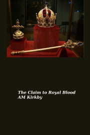 The Claim to Royal Blood ebook by AM Kirkby