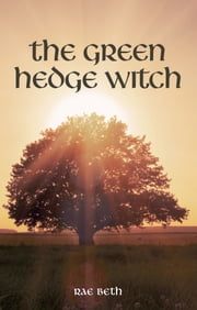 The Green Hedge Witch - 2nd Edition ebook by Rae Beth