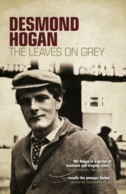 The Leaves on Grey ebook by Desmond Hogan