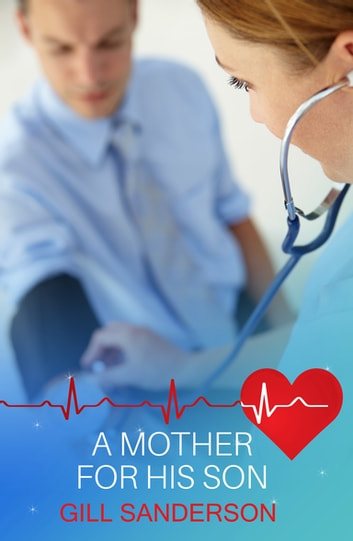 A Mother for His Son - A Medical Romance ebook by Gill Sanderson