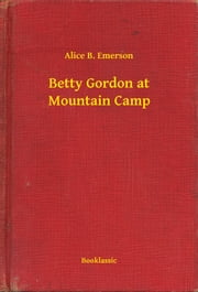 Betty Gordon at Mountain Camp ebook by Alice B. Emerson