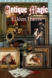 Antique Magic ebook by Eileen Harris