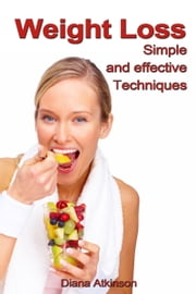 Weight Loss: Simple and Effective Techniques ebook by Diana Atkinson