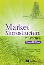Market Microstructure in Practice ebook by Charles-Albert Lehalle, Sophie Laruelle